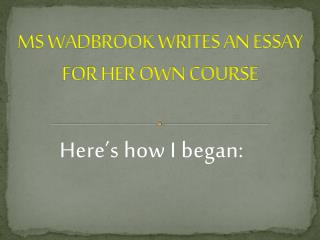 MS WADBROOK WRITES AN ESSAY FOR HER OWN COURSE