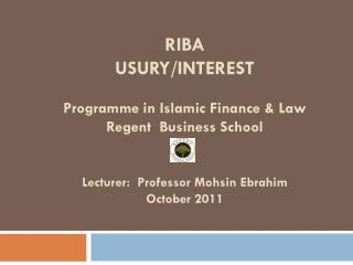 RIBA  USURY/INTEREST Programme in Islamic Finance & Law Regent  Business School