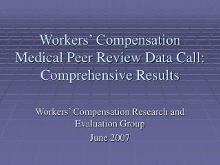 Workers  Compensation  Medical Peer Review Data Call: Comprehensive Results