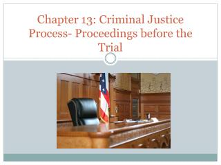 Chapter 13: Criminal Justice Process- Proceedings before the Trial