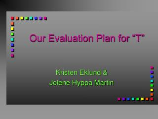 Our Evaluation Plan for  T