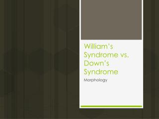 William's Syndrome vs. Down's Syndrome