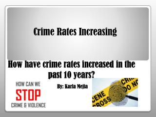 How have crime rates increased in the past 10 years? By: Karla Mejia