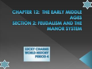CHAPTER 12:  THE EARLY MIDDLE AGES SECTION 2: FEUDALISM AND THE MANOR SYSTEM