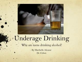 Underage Drinking Why are teens drinking alcohol?