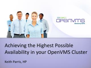Achieving the Highest Possible Availability in your OpenVMS Cluster Keith Parris, HP