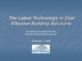 Jim DePaul, Business Director Universal Fabric Structures, Inc.