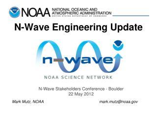 N-Wave Engineering Update