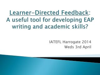Learner-Directed Feedback :  A useful tool for developing EAP writing and  academic skills ?