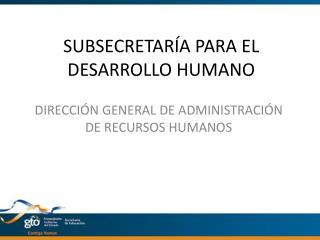 SUBSECRETARÍA PARA EL DESARROLLO HUMANO