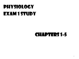 Physiology  Exam 1 Study 					chapters 1-5