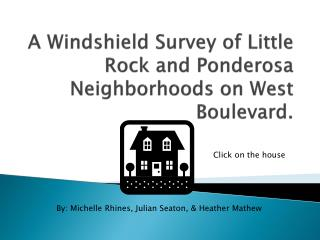 A Windshield Survey of Little Rock and Ponderosa Neighborhoods on West Boulevard.