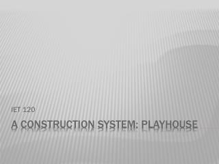 A Construction system: Playhouse