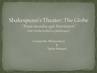 Shakespeare's Theater: The Globe �Totus mundus agit histrionem� (the whole world is a playhouse)