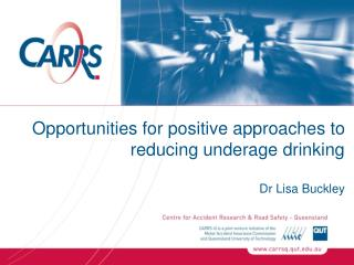 Opportunities for positive approaches to reducing underage drinking Dr Lisa Buckley