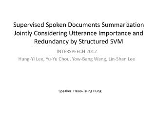 INTERSPEECH 2012 Hung-Yi Lee, Yu-Yu Chou, Yow-Bang Wang, Lin- S han Lee