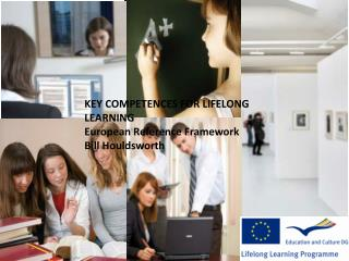 KEY COMPETENCES FOR LIFELONG LEARNING European Reference Framework Bill Houldsworth
