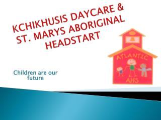 KCHIKHUSIS DAYCARE &               ST. MARYS ABORIGINAL HEADSTART