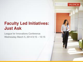 Faculty Led Initiatives: Just Ask