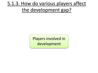 5.1.3. How do various players affect the development gap?