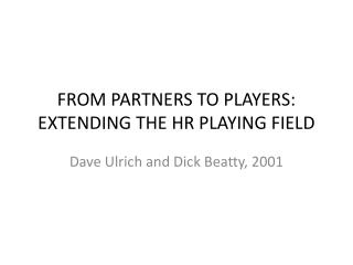 FROM PARTNERS TO PLAYERS: EXTENDING THE HR PLAYING FIELD
