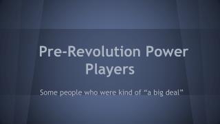 Pre-Revolution Power Players