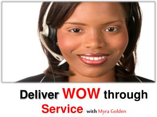 Deliver  WOW  through  Service  with  Myra Golden