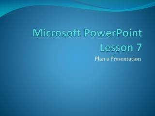 Microsoft PowerPoint Lesson 7