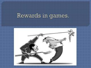Rewards in games.