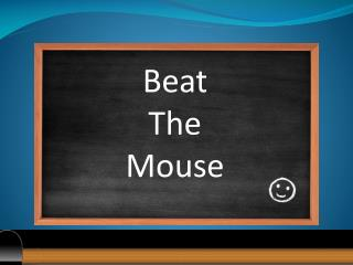Beat The Mouse