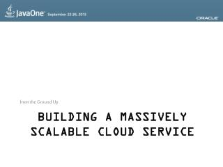 Building a Massively Scalable Cloud  Service
