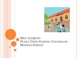 Mrs. Linquiti Plaza Vista School Counselor Monday-Friday
