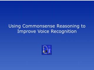 Using Commonsense Reasoning to Improve Voice Recognition