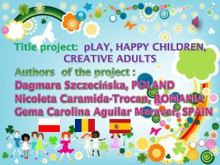 Title project :   pLAY , HAPPY CHILDREN, CREATIVE ADULTS