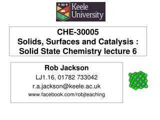 CHE-30005  Solids, Surfaces and Catalysis : Solid State Chemistry lecture 6