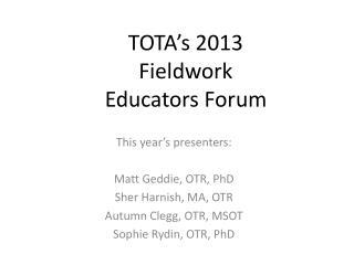 TOTA's 2013 Fieldwork Educators Forum