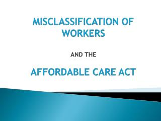 MISCLASSIFICATION OF WORKERS AND THE  AFFORDABLE CARE ACT