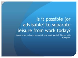 Is it possible (or advisable) to separate leisure from work today?
