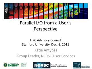 Parallel I/O from a User's Perspective HPC Advisory Council Stanford University, Dec. 6, 2011