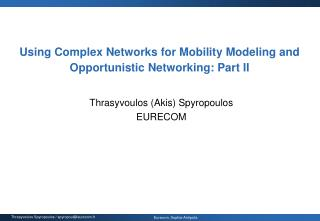 Using Complex Networks for Mobility Modeling and Opportunistic Networking: Part II