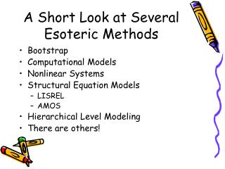 A Short Look at Several Esoteric Methods