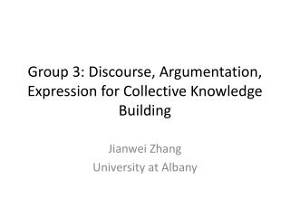 Group 3: Discourse, Argumentation, Expression for Collective Knowledge Building