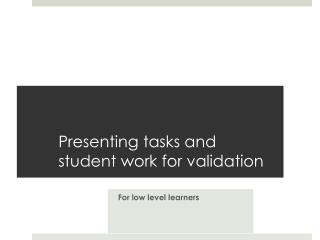 Presenting  tasks and student work for  validation