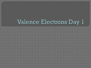 Valence Electrons Day 1