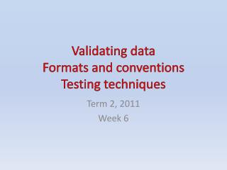 Validating data Formats and conventions Testing techniques