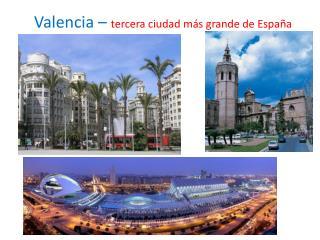 Valencia –  tercera  ciudad  más grande  de  España