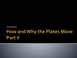 How and Why the Plates Move Part II