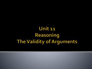Unit 11  Reasoning The Validity of Arguments