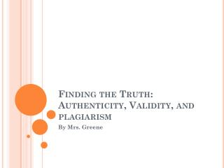 Finding the Truth: Authenticity, Validity, and plagiarism