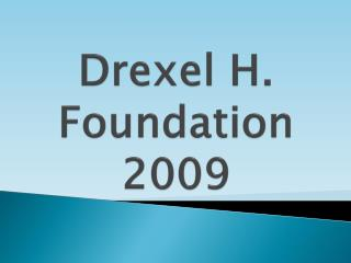 Drexel H. Foundation 2009